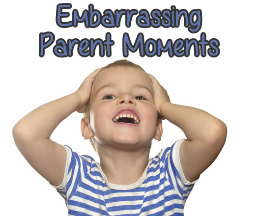 Embarrassing Parent Moments