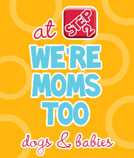 We're Moms Too - Dogs & Babies | Step2 Blog