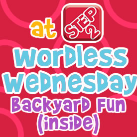 Wordless Wednesdays Backyard Fun Inside