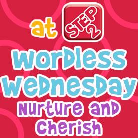 Wordless Wednesdays Nurture and Cherish